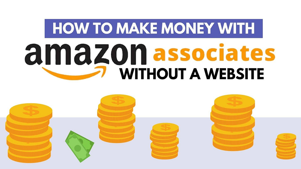 How To Make Money With The Amazon Affiliate Program Without A Website (Step-By-Step)